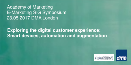 "AM eMarketing SIG 2017 Symposium 23 May 2017 DMA London ""Exploring the digital customer experience: smart devices, automation and augmentation"""